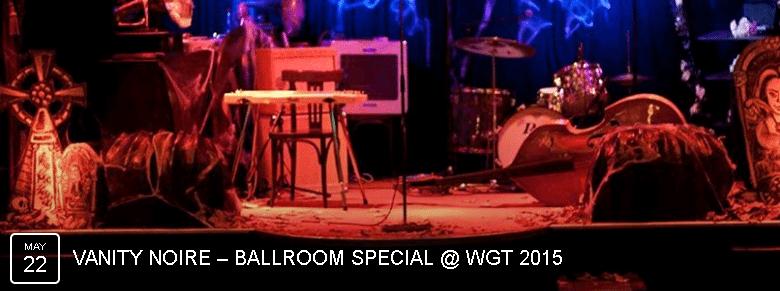 Vanity Noire Ballroom Special WGT 2015